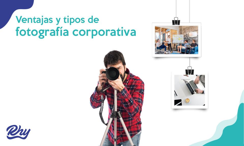 Ventajas y tipos de fotografía corporativa